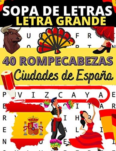 Sopa de letras Letra Grande: Libro de 40 rompecabezas para descubrir la ciudades de España | (sopa de letras España | 1 región por pagina)