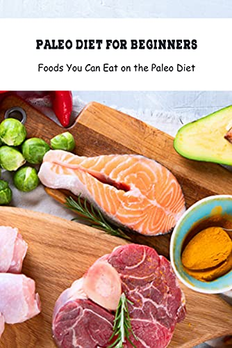 Paleo Diet for Beginners: Foods You Can Eat on the Paleo Diet: Mediterranean Diet (English Edition)