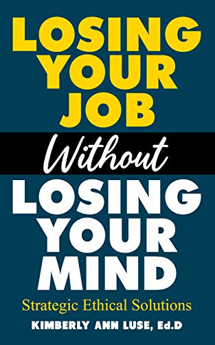 Losing Your Job Without Losing Your Mind: Strategic Ethical Solutions (English Edition)