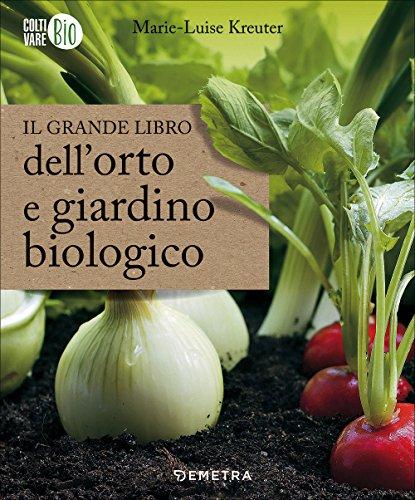 Il grande libro dell'orto e giardino biologico: 1