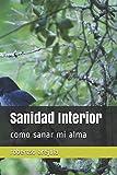 Sanidad Interior: como sanar mi alma (Spanish Edition)