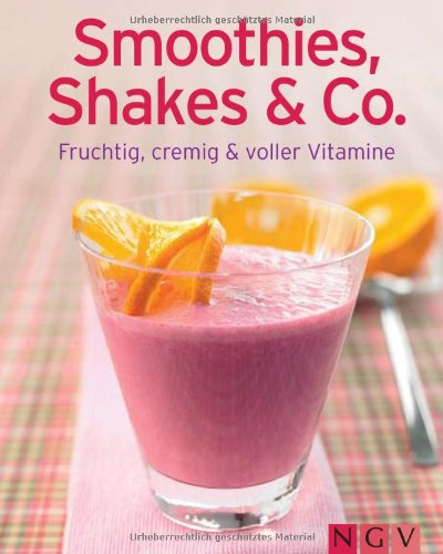 Smoothies, Shakes & Co.: Fruchtig, cremig und voller Vitamine