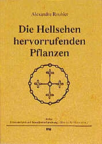 Die Hellsehen hervorrufenden Pflanzen (Ethnomedizin und Bewusstseinsforschung. Historische Materialien)