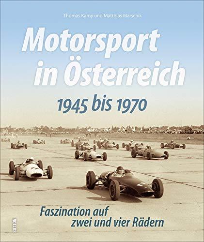 Motorsport in Österreich zwischen 1945 und 1970 in faszinierenden Fotografien, die Erinnerungen an legendäre Rennen, Rennfahrer und Rennstrecken ... zwei und vier Rädern (Sutton Archivbilder)