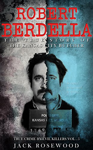 Robert Berdella: The True Story of The Kansas City Butcher: Historical Serial Killers and Murderers (True Crime by Evil Killers Book 5) (English Edition)