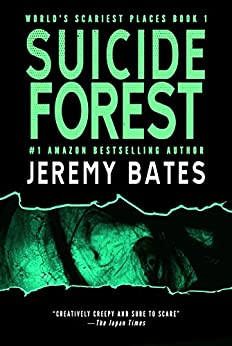 Suicide Forest: A psychological horror thriller (World's Scariest Places Book 1) by [Jeremy Bates]