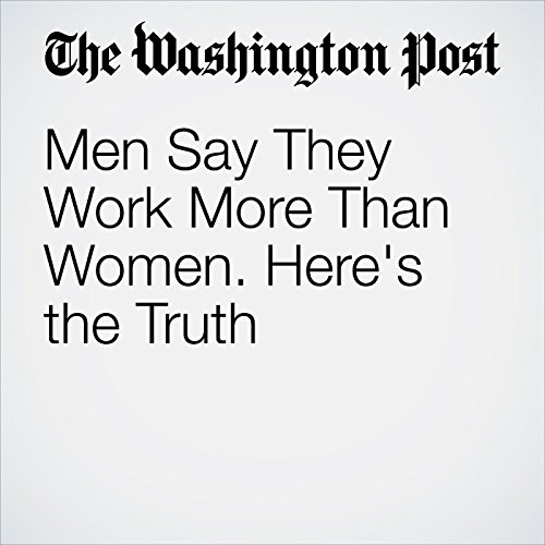 Men Say They Work More Than Women. Here's the Truth cover art