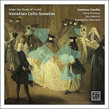 Venetian Cello Sonatas. Under the Shade of Vivaldi