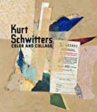 Kurt Schwitters: Color and Collage