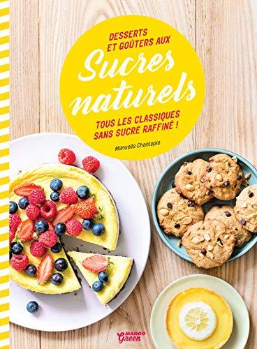 Desserts et goûters aux sucres naturels: Tous les classiques sans sucre raffiné ! (Mango green Cuisine) (French Edition)
