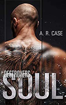 Destroyers Soul by [A.R. Case, Full Bloom Editorial]