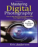 Mastering Digital Photography: How to Take Stunning Photographs with Your Digital Camera