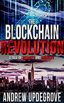 The Blockchain Revolution  a Tale of Insanity and Anarchy  Frank Adversego Thrillers Book 5