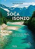 So a - Isonzo: Juwel zwischen Alpen, Karst und Adria - Wolfram Guhl