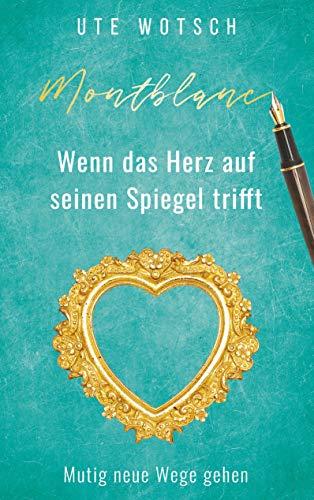 Montblanc: Wenn das Herz auf seinen Spiegel trifft (German Edition)