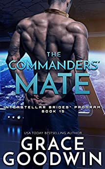 The Commanders' Mate (Interstellar Brides® Program Book 15) by [Grace Goodwin]