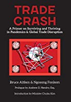 Trade Crash: A Primer on Surviving and Thriving in Pandemics & Global Trade Disruption