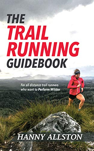 The Trail Running Guidebook: For all trail runners who want to Perform Wilder