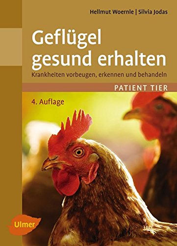 Geflügel gesund erhalten: Krankheiten vorbeugen, erkennen und behandeln (Patient Tier)