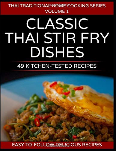 49 Classic Thai Stir Fry Dishes: 49 kitchen tested recipes you can cook at home (Thai traditional home cooking series, Band 1)