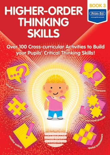 Higher-order Thinking Skills: Book 3: Over 100 cross-curricular activities to build your pupils' critical thinking skills