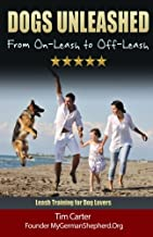 DOGS UNLEASHED: From On-Leash To Off-Leash: Complete Leash Training for Dog Lovers (New Dog Series) (Volume 9)