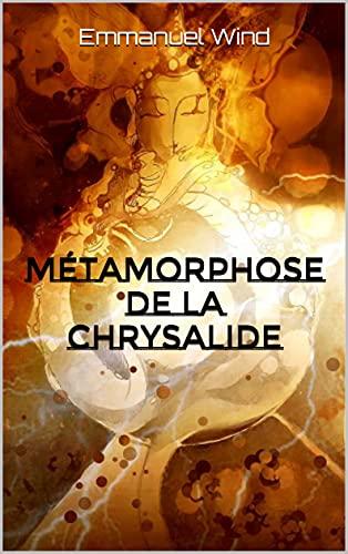 Métamorphose de la chrysalide: quand la conscience s'éveille...