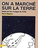 On a marché sur la Terre - Essai sur les voyage de Tintin