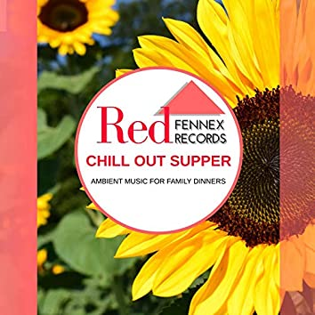 Chill Out Supper - Ambient Music For Family Dinners