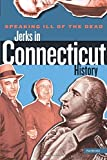 Speaking Ill of the Dead: Jerks in Connecticut History (Speaking Ill of the Dead: Jerks in Histo)