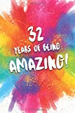 32 Years Of Being Amazing!: A Beatiful Colorful 32nd Birthday Lined Journal Notebook Keepsake - With A Positive & Affirming Message - A Much Better Alternative To A Birthday Card