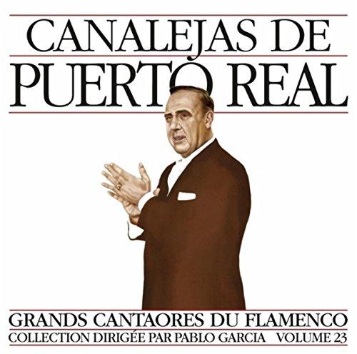 Grands Cantaores du Flamenco Vol. 23: Canalejas de Puerto Real