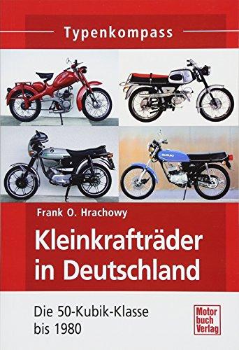 Kleinkrafträder in Deutschland: Die 50-Kubik-Klasse bis 1980 (Typenkompass)