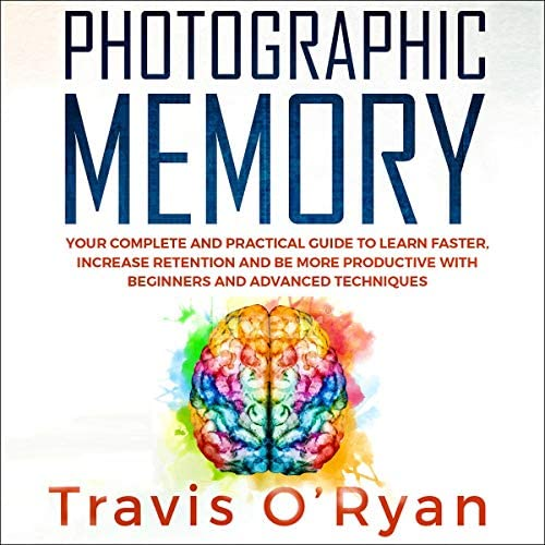 Photographic Memory Your Complete and Practical Guide to Learn Faster Increase Retention and product image