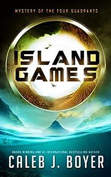 Island Games: Mystery of the Four Quadrants by [Caleb J. Boyer]