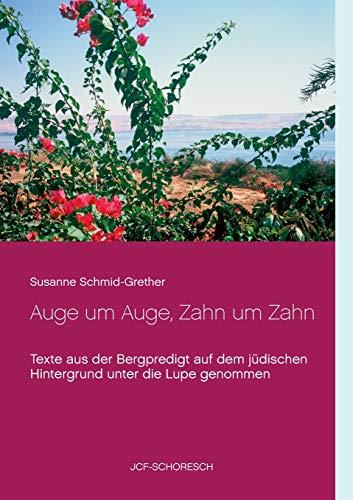Auge um Auge, Zahn um Zahn: Texte aus der Bergpredigt auf dem jüdischen Hintergrund unter die Lupe genommen