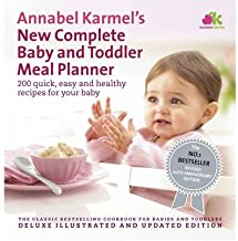 Annabel Karmel's New Complete Baby & Toddler Meal Planner: 200 Quick, Easy and Healthy Recipes for Your Baby (Ebury Press) (Hardback) - Common
