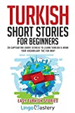 Turkish Short Stories for Beginners: 20 Captivating Short Stories to Learn Turkish & Grow Your Vocabulary the Fun Way! (Easy Turkish Stories)