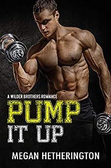 Pump It Up: A Wilder Brothers Romance by [Megan Hetherington]