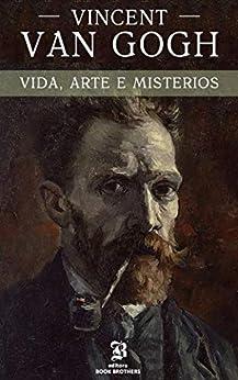 Vincent van Gogh: A vida, arte e mistérios de um dos maiores pintores da história por [Peter S. Neil]