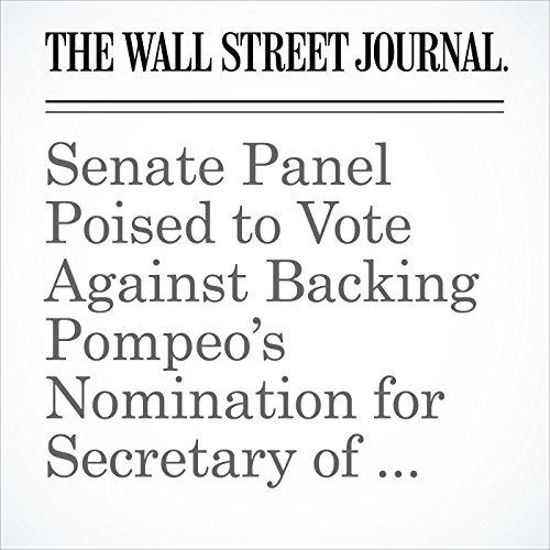 Senate Panel Poised to Vote Against Backing Pompeo's Nomination for Secretary of State copertina