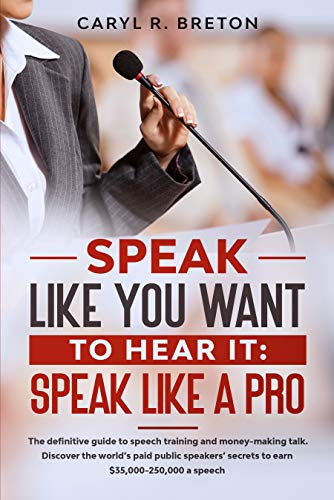 SPEAK LIKE YOU WANT TO HEAR IT: SPEAK LIKE A PRO : The definitive guide to speech training and money-making talk. Discover the world's paid public speakers' secrets to earn $35,000-250,000 a speech