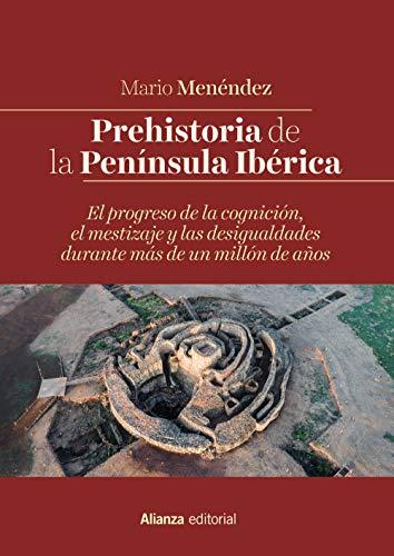 Prehistoria de la Península Ibérica: El progreso de la cognición, el mestizaje y las desigualdades durante más de un millón de años (El Libro Universitario - Manuales)
