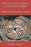 ORÁCULOS EN EL PALO CONGO MAYOMBE: Mpaka; Cocos; Caracoles y Huesos: 16 (Colección Maiombe)