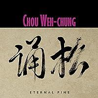 Chou Wen Chung/ Eternal Pine