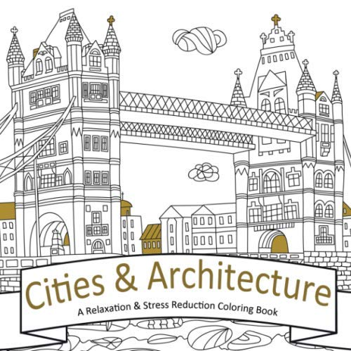 Cities & Architecture: A Relaxation and Stress Reduction Coloring Book (At Home Entertainment For Adults, Band 1)