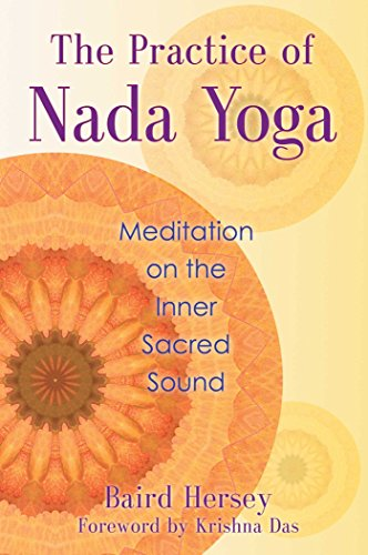 The Practice of Nada Yoga: Meditation on the Inner Sacred Sound (English Edition)
