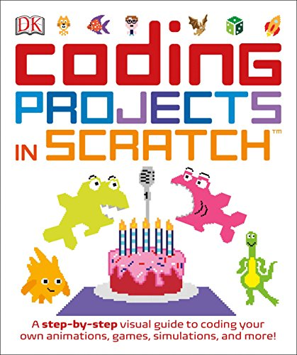 Coding Projects in Scratch: A Step-by-Step Visual Guide to Coding Your Own Animations, Games, Simulations, a (Computer C