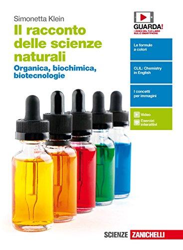 Il racconto delle scienze naturali. Organica, biochimica, biotecnologie. Per le Scuole superiori. Con Contenuto digitale (fornito elettronicamente)
