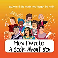 Mom I Wrote a Book About You - I See You in All the Women Who Changed the World: Personalized Gift for Mother's Day - What I Love About Mom Book Birthday Gift for Moms Perfect Gift Book for Mom - Fill in 25 Reasons Why I Love You